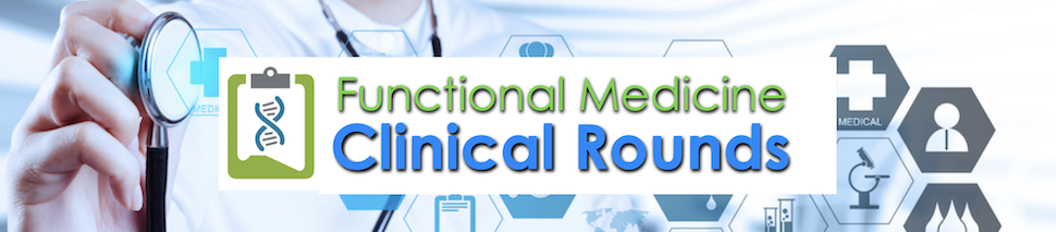 Functional Medicine Clinical Rounds